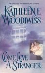 Come Love a Stranger - Kathleen E. Woodiwiss