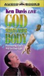 God Wants Your Body: Discovering God's Will for Your Life - Ken Davis
