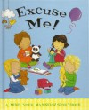 Excuse Me! A mind your manners! storybook - Moira Butterfield