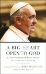 A Big Heart Open to God: A Conversation with Pope Francis - Pope Francis