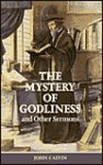 Mystery of Godliness: And Other Select Sermons - John Calvin