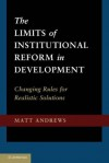 The Limits of Institutional Reform in Development: Changing Rules for Realistic Solutions - Matt Andrews