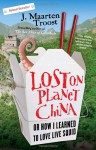 Lost on Planet China: Or How I Learned to Love Live Squid - J. Maarten Troost