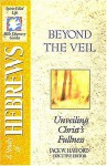 The Spirit-Filled Life Bible Discovery Series: B23-Beyond the Veil - Unveiling Christ's Fullness - Jack Hayford
