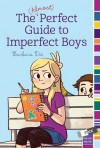 The (Almost) Perfect Guide to Imperfect Boys - Barbara Dee