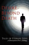 Desire Beyond Death: Tales of Eternal Love - Connie Bailey, Chrissy Munder, Abigail Roux, Isabelle Rowan, Madeleine Urban