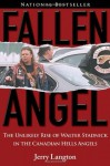 Fallen Angel: The Unlikely Rise of Walter Stadnick and the Canadian Hells Angels - Jerry Langton