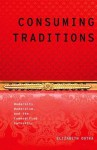 Consuming Traditions: Modernity, Modernism, and the Commodified Authentic - Elizabeth Outka