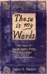 These Is My Words: The Diary of Sarah Agnes Prine, 1881-1901 Arizona Territories - Nancy E. Turner