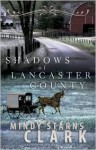 Shadows of Lancaster County - Mindy Starns Clark
