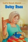 Let's Read About Betsy Ross (Scholastic First Biographies) - Danielle Denega