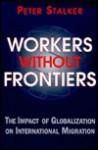 Workers Without Frontiers: The Impact of Globalization on International Migration - Peter Stalker