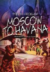 Moscow To Havana - Steven Froelich, Oscar Zárate