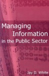 Managing Information in the Public Sector - Jay D. White