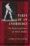 Parts of an Andrology: On Representations of Men's Bodies - Lawrence Schehr