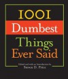 1001 Dumbest Things Ever Said - Steven D Price