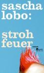 Strohfeuer - Sascha Lobo