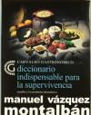 Diccionario Indispensable Para La Supervivencia: Carvalho Y Los Productos Alimenticios - Manuel Vázquez Montalbán