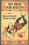No Bed for Bacon: Or Shakespeare Sows an Oat - Caryl Brahms, S.J. Simon
