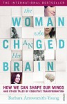 The Woman who Changed Her Brain: Unlocking the Extraordinary Potential of the Human Mind - Barbara Arrowsmith-Young