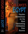 Edgar Cayce's Egypt: Psychic Revelations on the Most Fascinating Civilization Ever Known - Edgar Cayce
