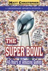 The Super Bowl: Legendary Sports Events (Matt Christopher Legendary Sports Events) - Matt Christopher, Stephanie True Peters