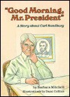 Good Morning, Mr. President: A Story about Carl Sandburg - Barbara Mitchell