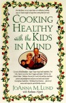 Cooking Healthy with the Kids in Mind - JoAnna M. Lund