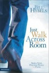 Just Walk Across the Room Simple Steps Pointing People to Faith - Bill Hybels