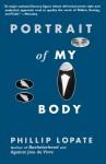 Portrait of My Body - Phillip Lopate