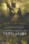 La Mistica Solar De Los Templarios. Los Secretos De La Inquietante Orden De Los Monjes Guerreros Al Descubierto (Mr Dimensiones) - Juan G. Atienza