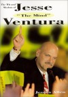 The Wit and Wisdom of Jesse 'the Body...the Mind' Ventura - Jesse Ventura, Jessica Allen