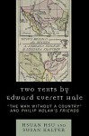 Two Texts by Edward Everett Hale: 'The Man Without a Country' and 'Philip Nolan's Friends' - Edward Everett Hale