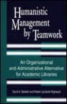 Humanistic Management by Teamwork: An Organizational and Administrative Alternative for Academic Libraries - David A. Baldwin