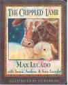 The Crippled Lamb - Max Lucado, Jenna Lucado Bishop, Sara Lucado, Liz Bonham