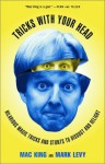 Tricks with Your Head: Hilarious Magic Tricks and Stunts to Disgust and Delight - Mac King, Mark Levy