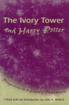The Ivory Tower and Harry Potter: Perspectives on a Literary Phenomenon - Lana A. Whited