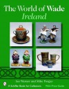 The World of Wade Ireland (Schiffer Book for Collectors) - Ian Warner, Mike Posgay