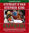 Faithful: Two Diehard Boston Red Sox Fans Chronicle the Historic 2004 Season - Stewart O'Nan, Stephen King