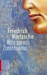 Also sprach Zarathustra. Ein Buch für Alle und Keinen. - Friedrich Nietzsche