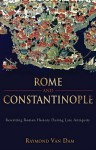 Rome and Constantinople: Rewriting Roman History during Late Antiquity (Edmondson Historical Lectures) - Raymond Van Dam