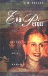 Eva Peron: The Myths of a Woman - Julie Taylor