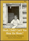 Hush, Child! Can't You Hear the Music? - Rose Thompson
