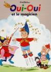 Oui-Oui et le magicien - Enid Blyton, Jeanne Bazin