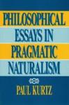 Philosophical Essays in Pragmatic Naturalism - Paul Kurtz