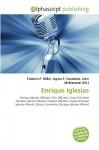 Enrique Iglesias - Agnes F. Vandome, John McBrewster, Sam B Miller II