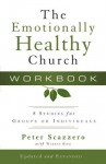 The Emotionally Healthy Church Workbook: 8 Studies for Groups or Individuals - Peter Scazzero