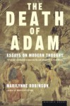 The Death of Adam: Essays on Modern Thought - Marilynne Robinson