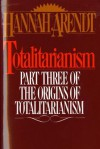 Totalitarianism: Part Three of The Origins of Totalitarianism - Hannah Arendt