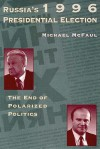 Russia's 1996 Presidential Election: The End of Polarized Politics - Michael McFaul